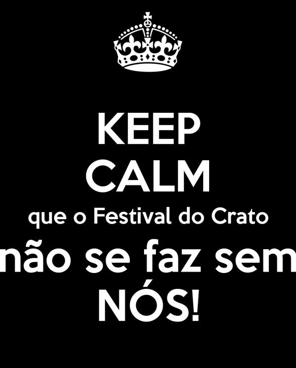 KEEP CALM que o Festival do Crato não se faz sem NÓS!