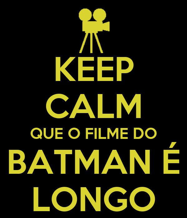 KEEP CALM QUE O FILME DO BATMAN É LONGO