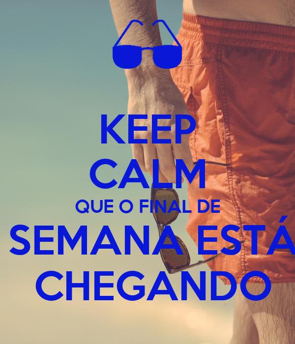 KEEP CALM QUE O FINAL DE  SEMANA ESTÁ  CHEGANDO