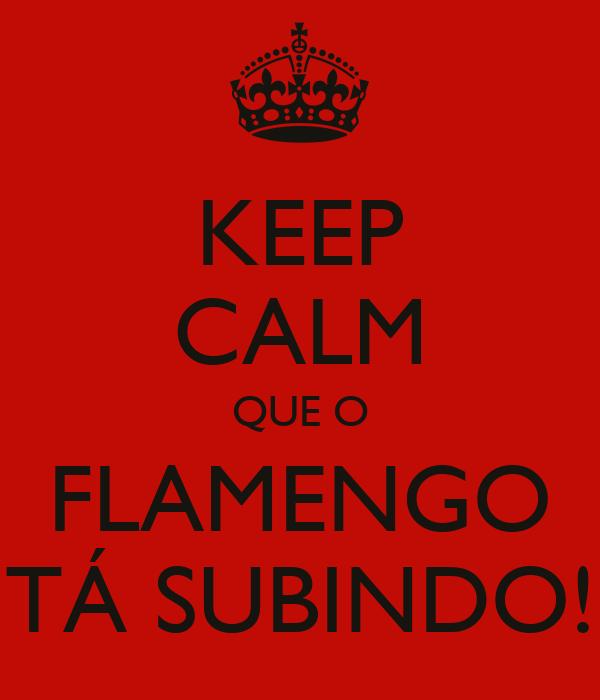 KEEP CALM QUE O FLAMENGO TÁ SUBINDO!