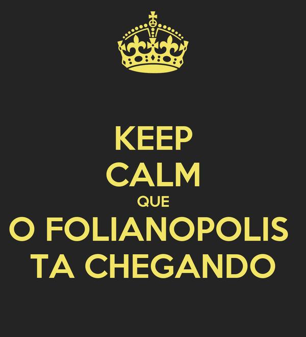 KEEP CALM QUE O FOLIANOPOLIS  TA CHEGANDO