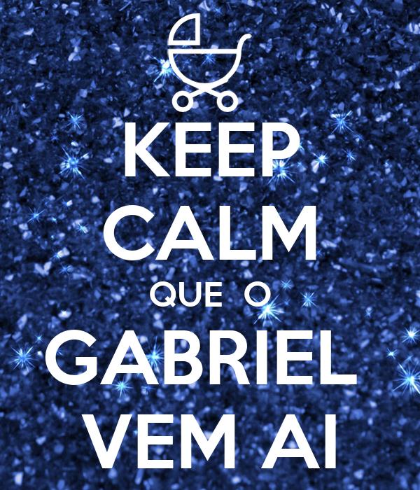 KEEP CALM QUE  O GABRIEL  VEM AI