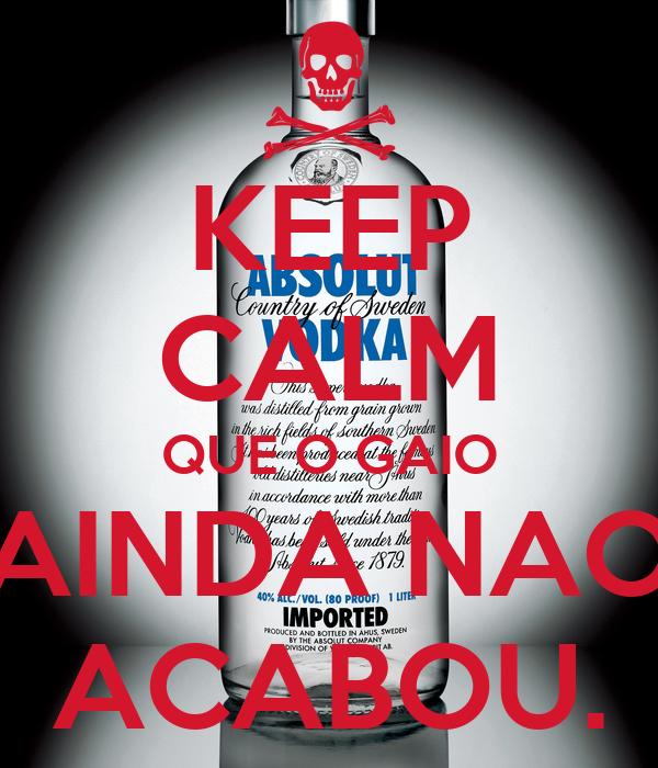 KEEP CALM QUE O GAIO AINDA NAO ACABOU.