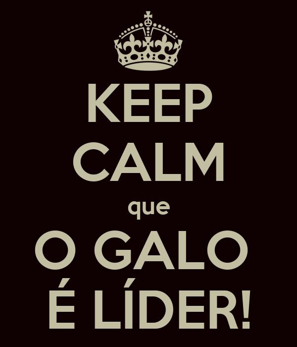 KEEP CALM que O GALO  É LÍDER!