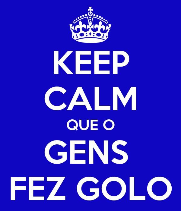 KEEP CALM QUE O GENS  FEZ GOLO