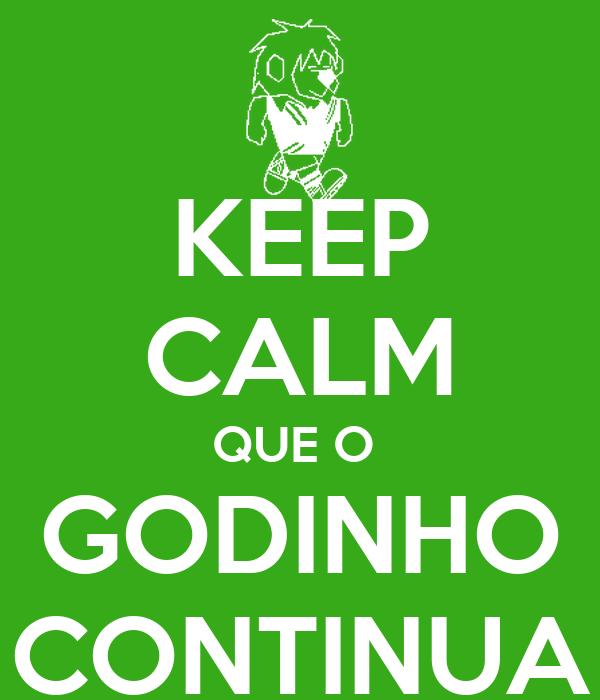 KEEP CALM QUE O  GODINHO CONTINUA