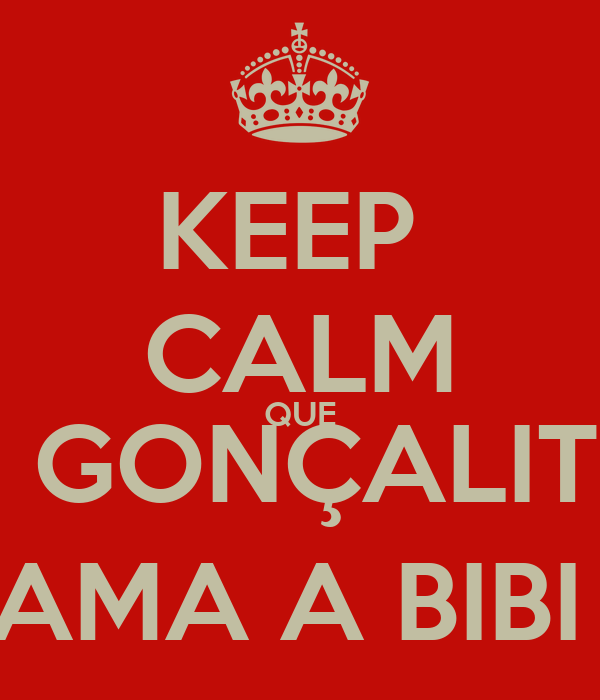 KEEP  CALM QUE O GONÇALITO AMA A BIBI