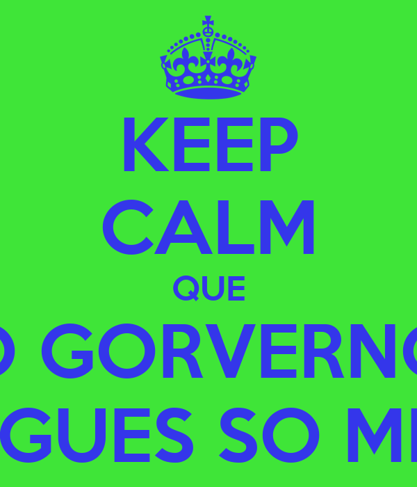 KEEP CALM QUE O GORVERNO PORTUGUES SO ME FODE