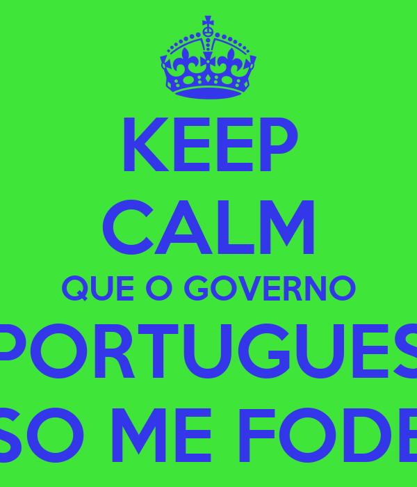 KEEP CALM QUE O GOVERNO PORTUGUES SO ME FODE