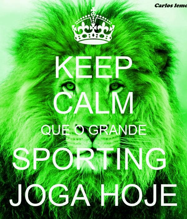 Keep Calm Que O Grande Sporting Joga Hoje