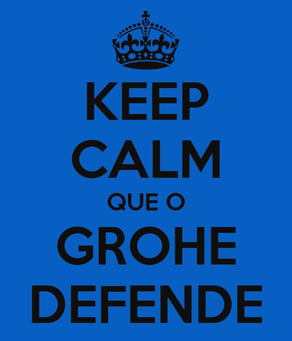 KEEP CALM QUE O GROHE DEFENDE