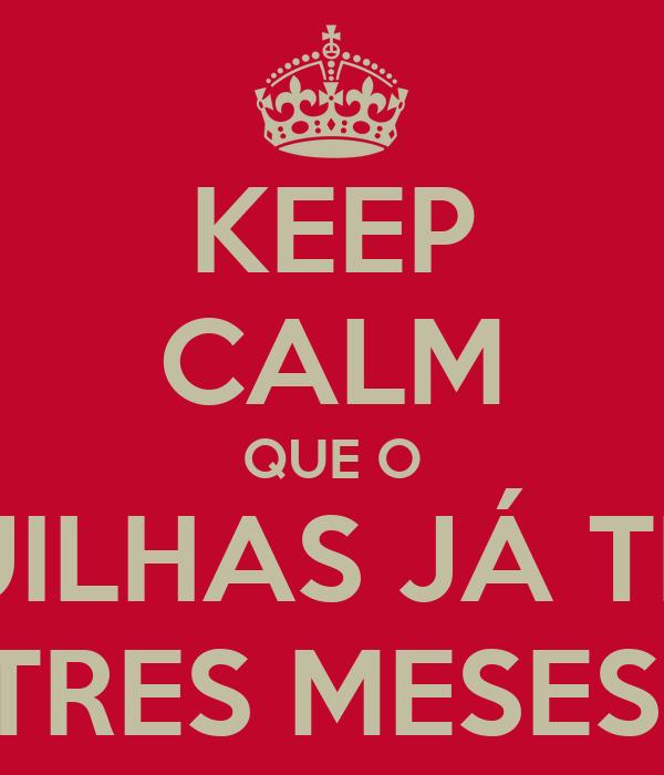 KEEP CALM QUE O GUILHAS JÁ TEM TRES MESES!