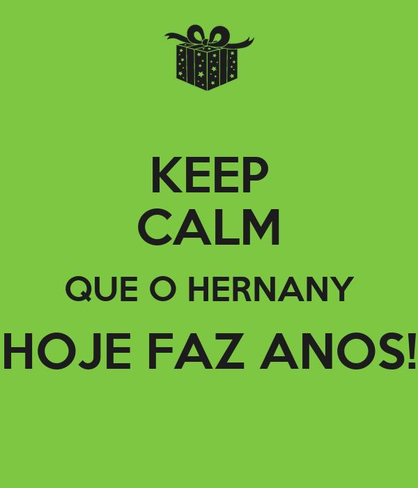 KEEP CALM QUE O HERNANY HOJE FAZ ANOS!
