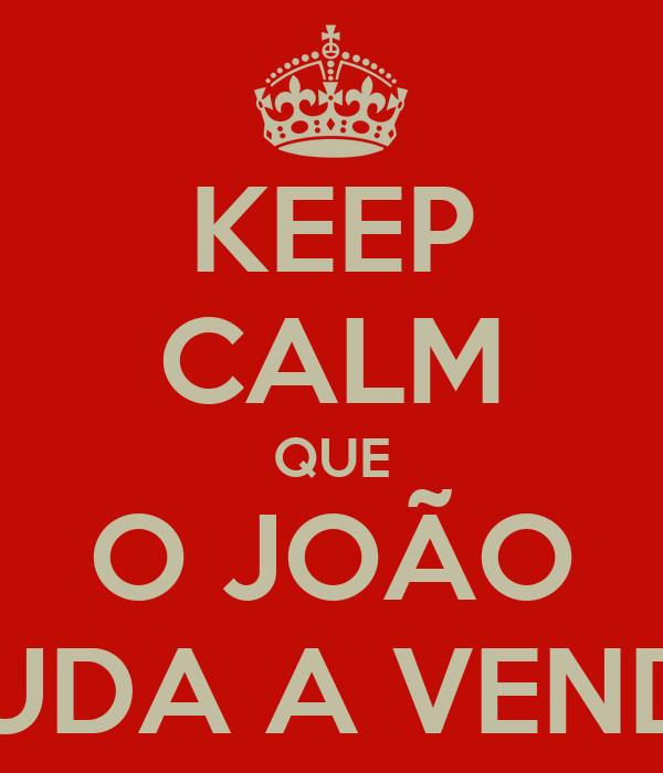 KEEP CALM QUE O JOÃO AJUDA A VENDER