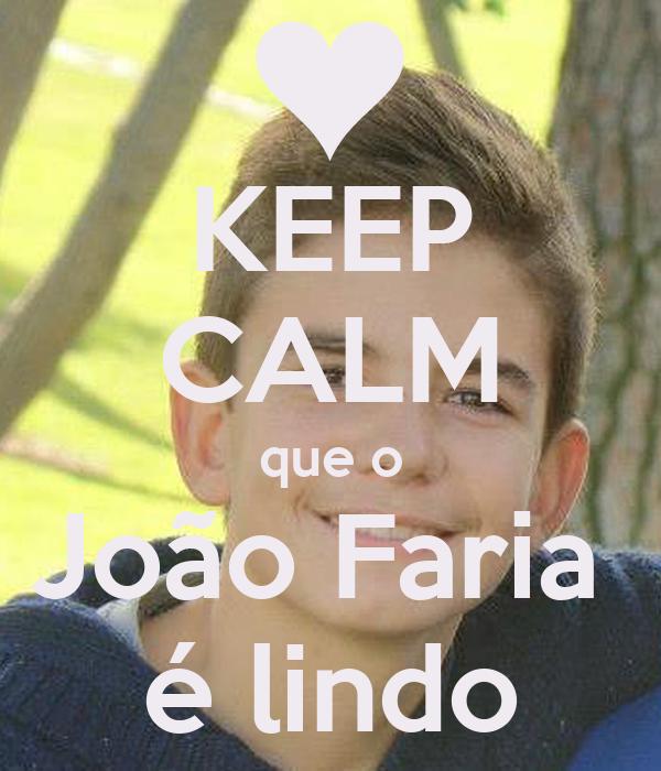 KEEP CALM que o João Faria  é lindo