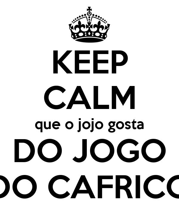 KEEP CALM que o jojo gosta DO JOGO DO CAFRICO