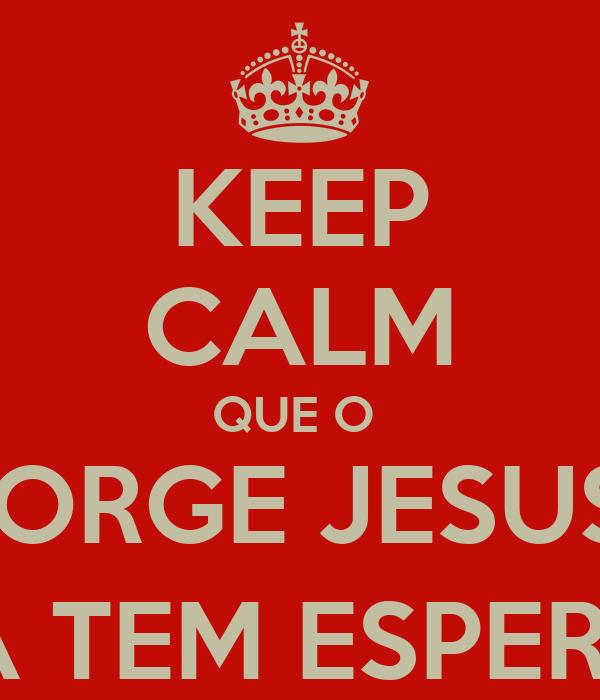 KEEP CALM QUE O  JORGE JESUS  AINDA TEM ESPERANÇA