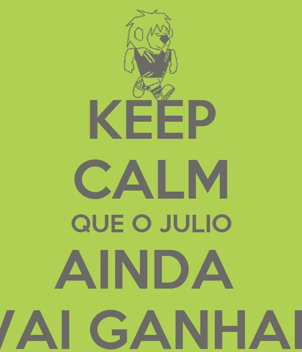 KEEP CALM QUE O JULIO AINDA  VAI GANHAR