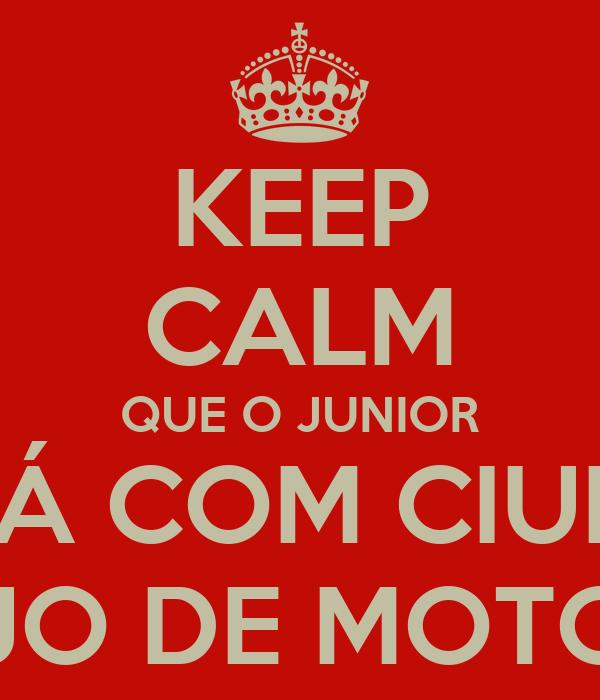 KEEP CALM QUE O JUNIOR ESTÁ COM CIUMES DO GAJO DE MOTOCROSS