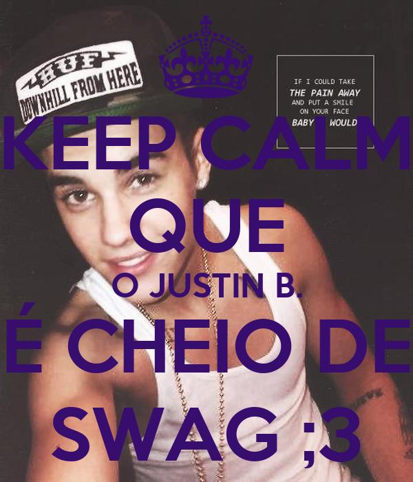 KEEP CALM QUE O JUSTIN B. É CHEIO DE SWAG ;3