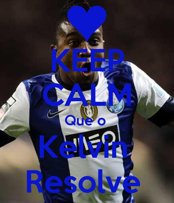 KEEP CALM Que o  Kelvin  Resolve