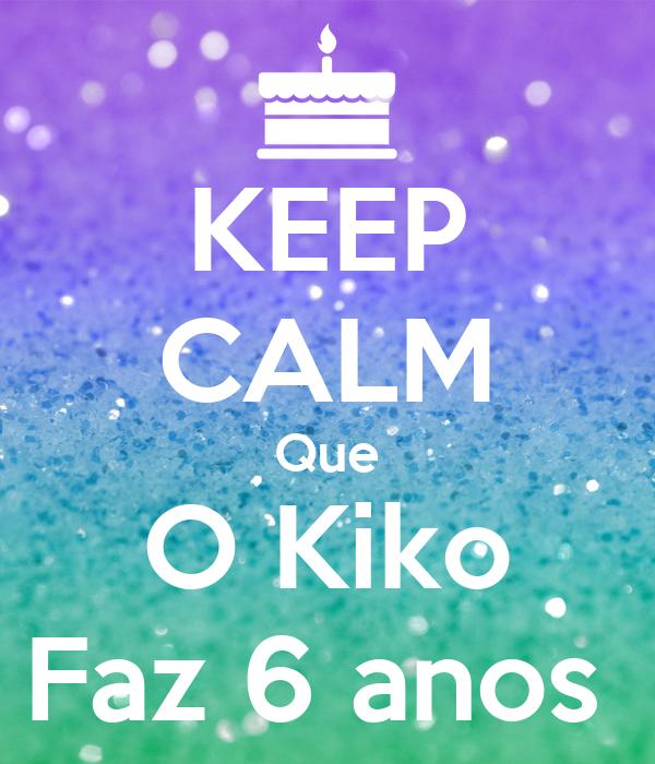 KEEP CALM Que O Kiko Faz 6 anos