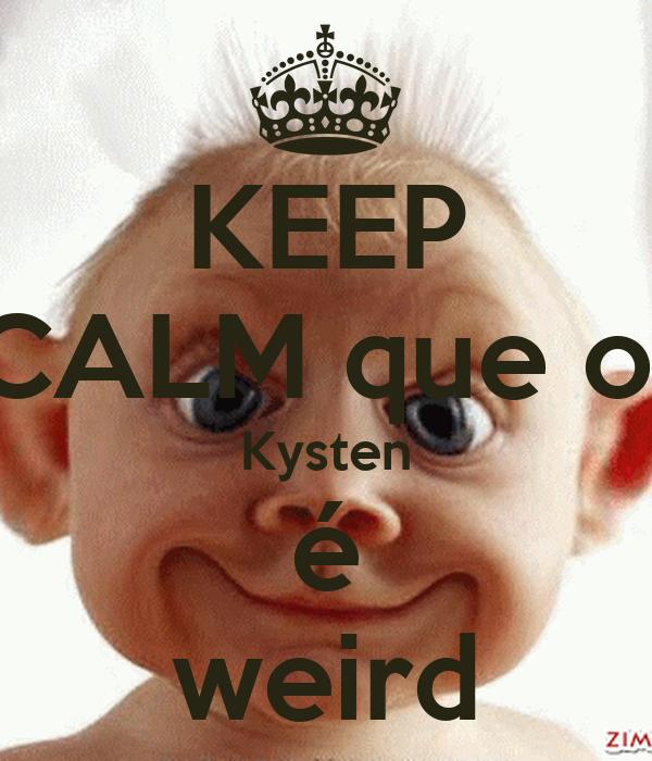 KEEP CALM que o  Kysten é weird