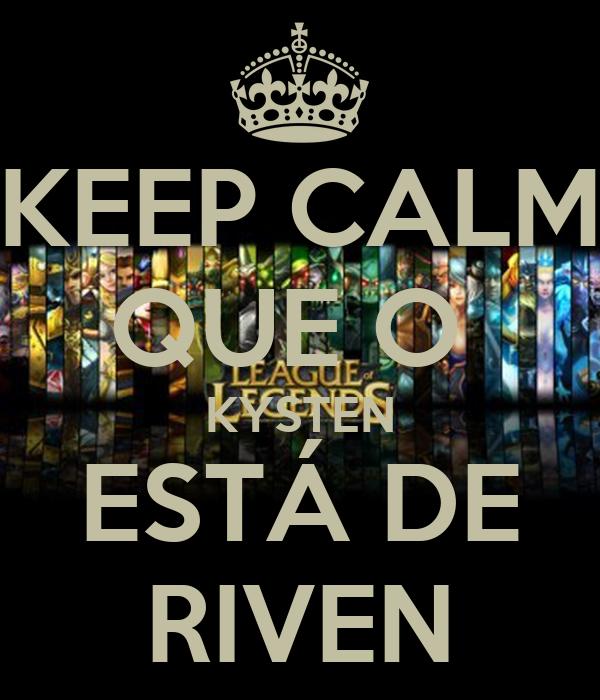 KEEP CALM QUE O   KYSTEN  ESTÁ DE RIVEN