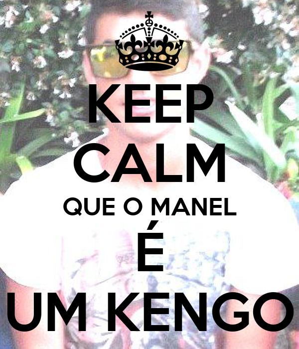 KEEP CALM QUE O MANEL É UM KENGO