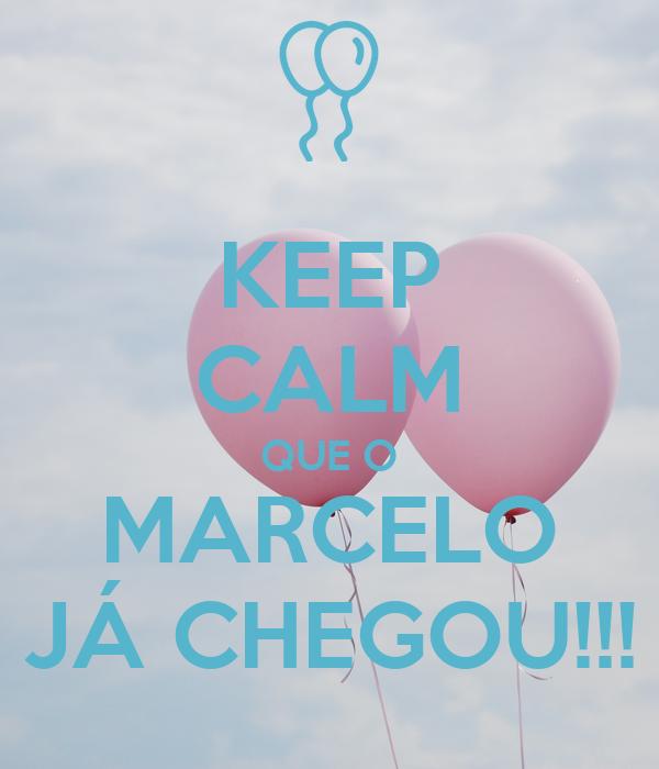 KEEP CALM QUE O MARCELO JÁ CHEGOU!!!