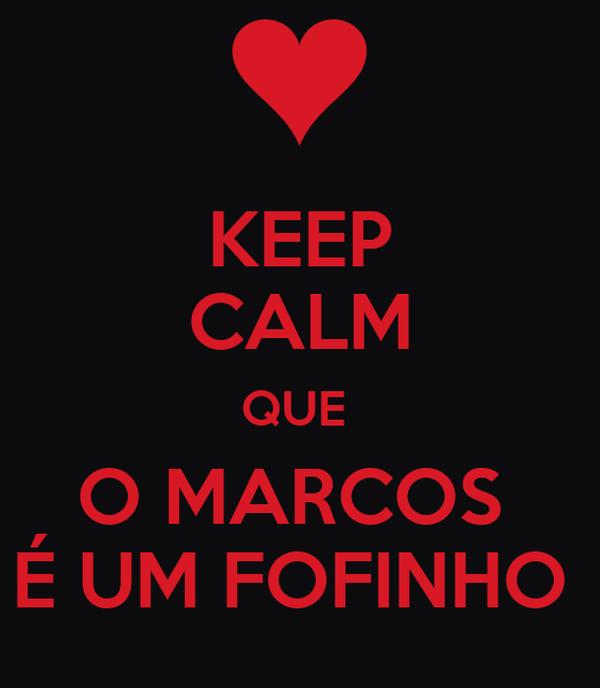 KEEP CALM QUE  O MARCOS  É UM FOFINHO