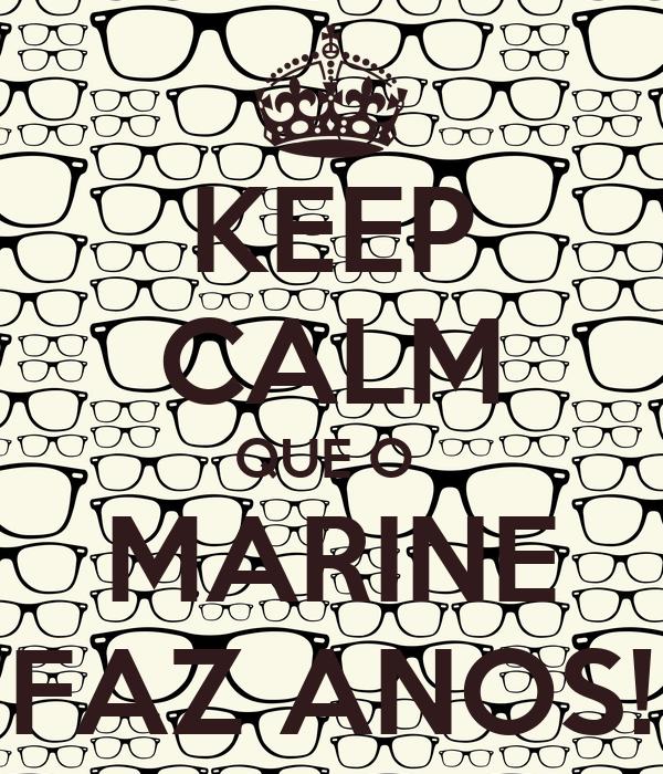 KEEP CALM QUE O  MARINE FAZ ANOS!