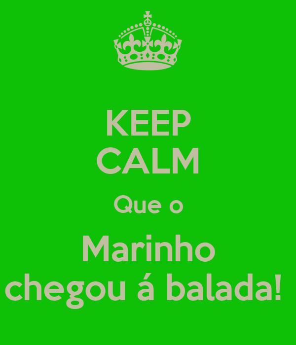 KEEP CALM Que o Marinho chegou á balada!