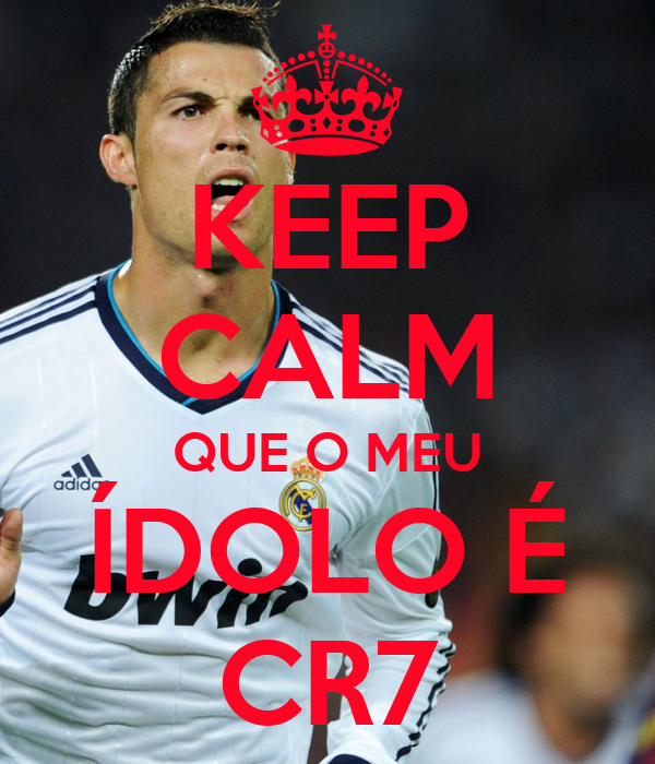 KEEP CALM QUE O MEU ÍDOLO É CR7