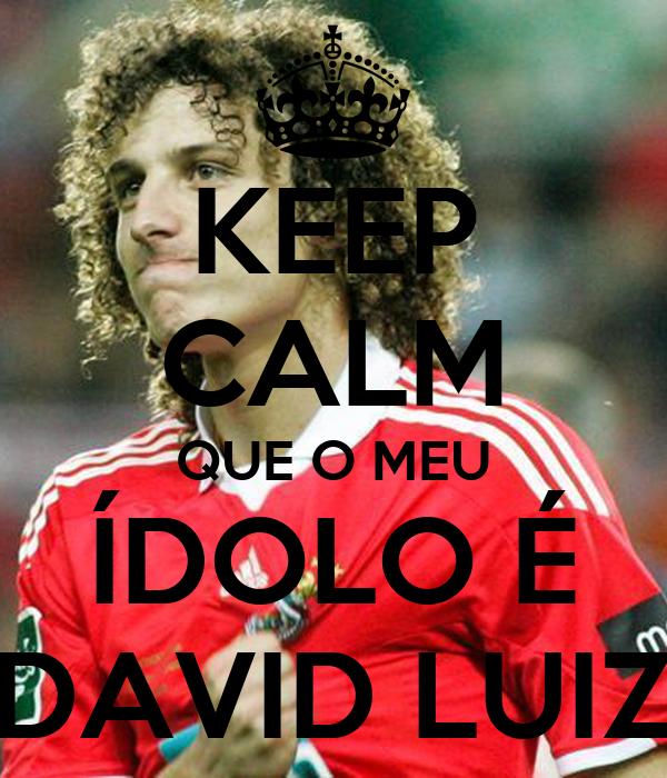 KEEP CALM QUE O MEU ÍDOLO É DAVID LUIZ