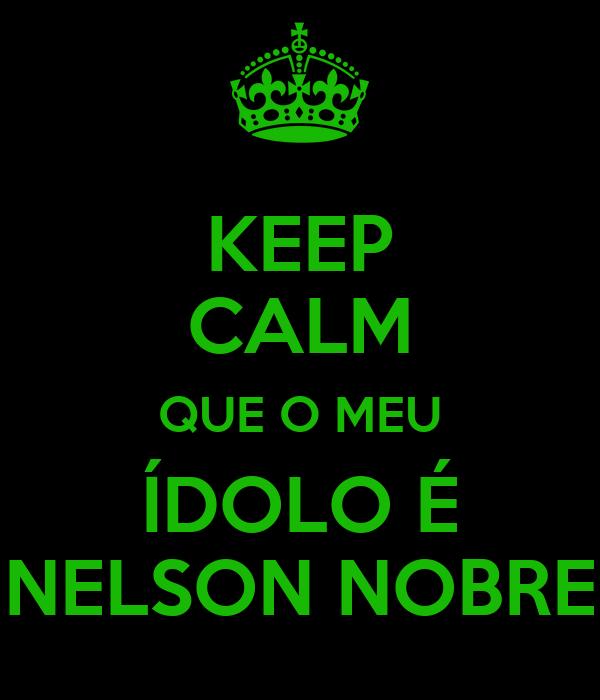 KEEP CALM QUE O MEU ÍDOLO É NELSON NOBRE