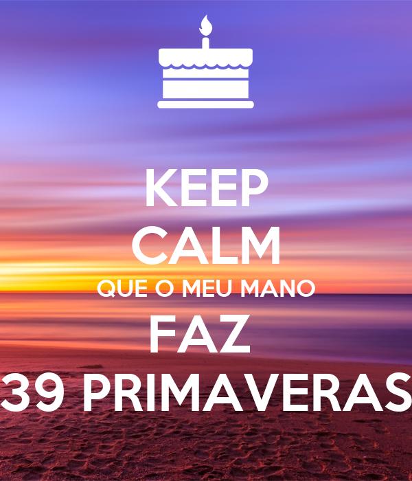 KEEP CALM QUE O MEU MANO FAZ  39 PRIMAVERAS
