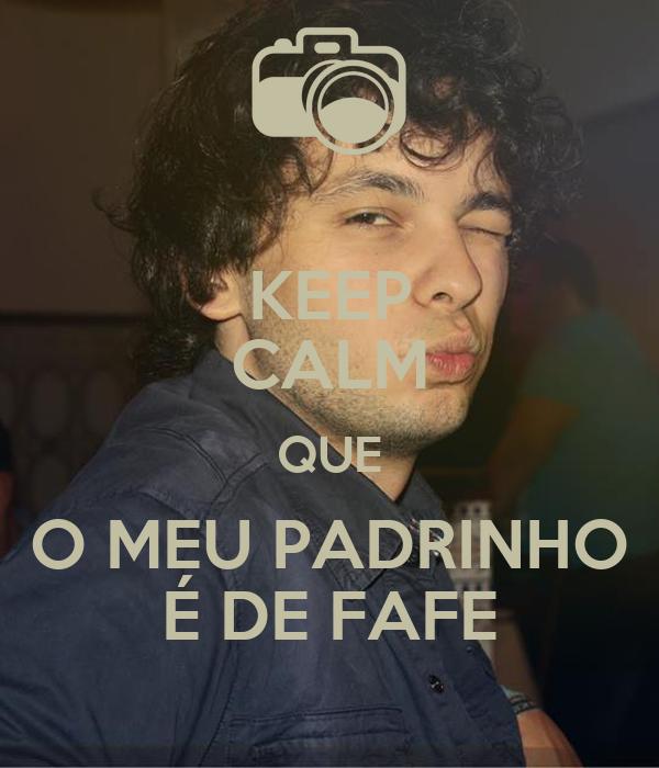 KEEP CALM QUE O MEU PADRINHO É DE FAFE
