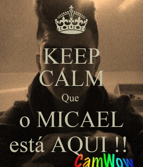 KEEP CALM Que  o MICAEL está AQUI !!