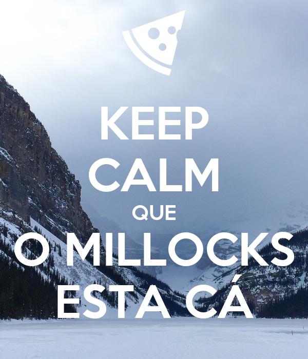 KEEP CALM QUE O MILLOCKS ESTA CÁ
