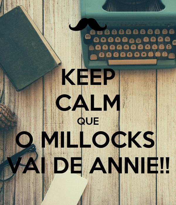 KEEP CALM QUE O MILLOCKS  VAI DE ANNIE!!