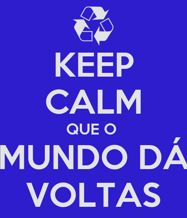 KEEP CALM QUE O  MUNDO DÁ VOLTAS