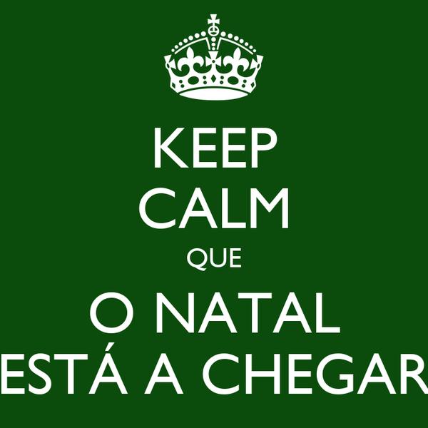 KEEP CALM QUE O NATAL ESTÁ A CHEGAR