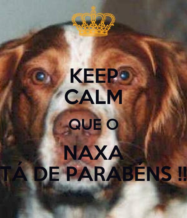 KEEP CALM QUE O NAXA TÁ DE PARABÉNS !!