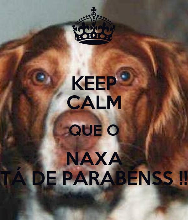 KEEP CALM QUE O NAXA TÁ DE PARABÉNSS !!