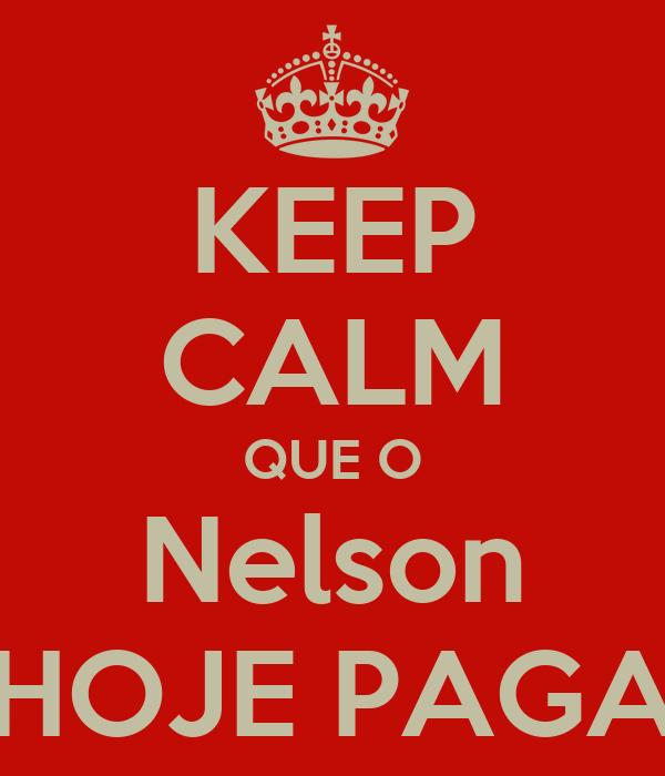 KEEP CALM QUE O Nelson HOJE PAGA