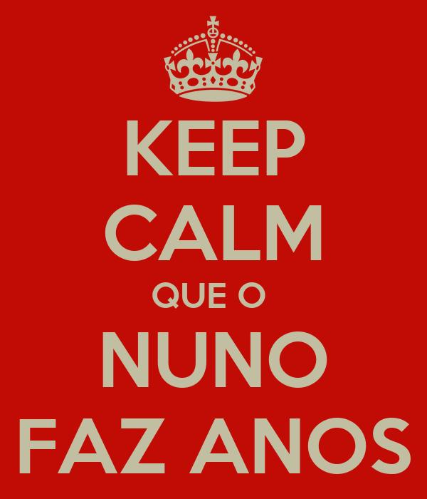 KEEP CALM QUE O  NUNO FAZ ANOS