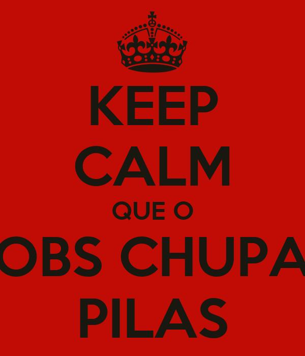KEEP CALM QUE O OBS CHUPA PILAS
