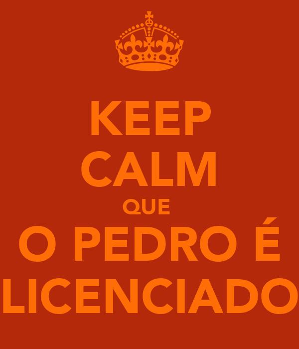 KEEP CALM QUE  O PEDRO É LICENCIADO