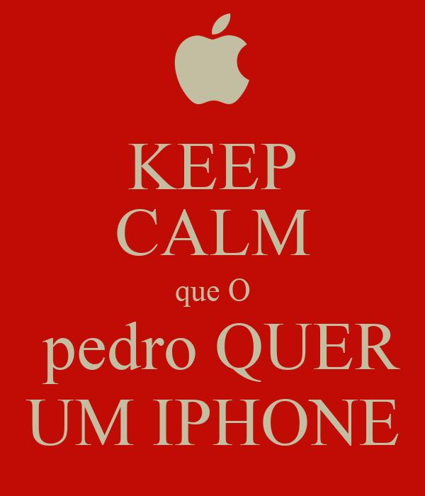 KEEP CALM que O  pedro QUER UM IPHONE